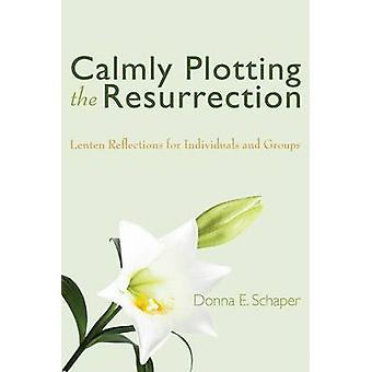 Calmly Plotting the Resurrection by Donna E Schaper - 9781597520201 B