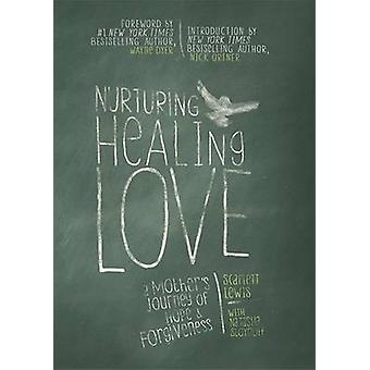 Nurturing Healing Love - A Mother's Journey of Hope and Forgiveness by