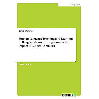 Foreign Language Teaching and Learning in Bangladesh. An Investigatio