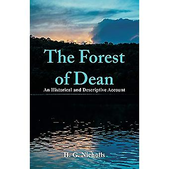 The Forest of Dean - An Historical and Descriptive Account by H G Nich