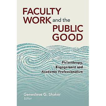 Faculty Work and the Public Good - Philanthropy - Engagement - and Aca