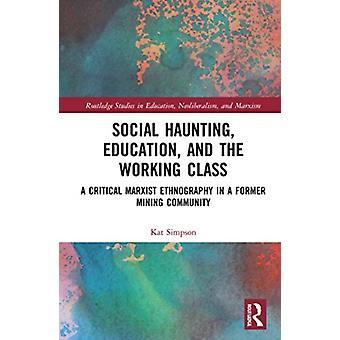 Social Haunting Education and the Working Class door Simpson & Kat University of Huddersfield & uk