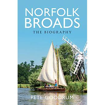 The Norfolk Broads - The Biography by Pete Goodrum - 9781445613192 Book