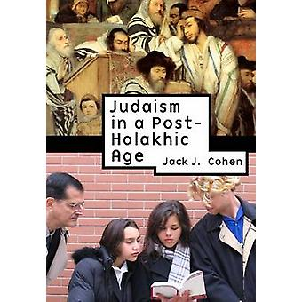 Judaism in Post-Halakhic Age by Jack J. Cohen - 9781934843925 Book
