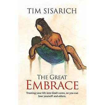 The Great Embrace - Trusting Your Life into God's Arms - So You Can Lo