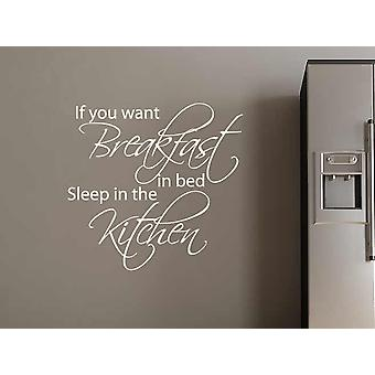 If You Want Breakfast In Bed Sleep In The Kitchen Wall Sticker