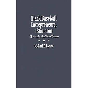 Entrepreneurs de Baseball noir - 1860 - 1901 - fonctionnement par n'importe quel moyens néce