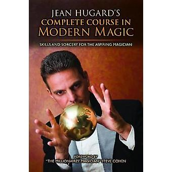 Jean Hugard's Complete Course in Modern Magic - Skills and Sorcery for