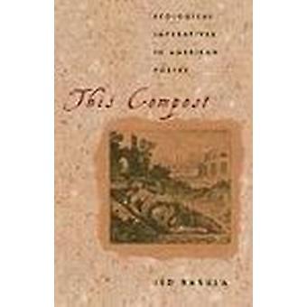 Deze Compost - ecologische vereisten in American Poetry door Jed Rasula