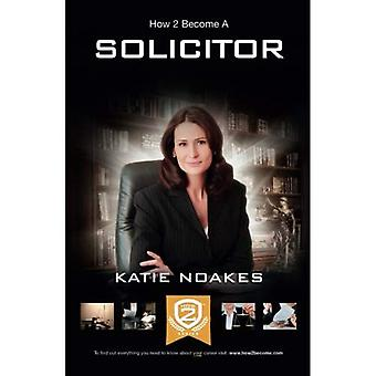 How To Become A Solicitor: The ULTIMATE guide to becoming a UK Solicitor: 1 (The Insiders Guide)