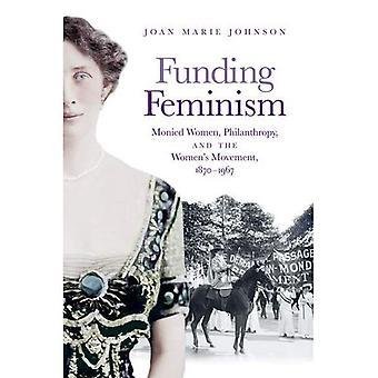 Financement de féminisme: Femmes capitalistes, philanthropie et le mouvement féministe, 1870-1967 (Gender and Culture américaine)