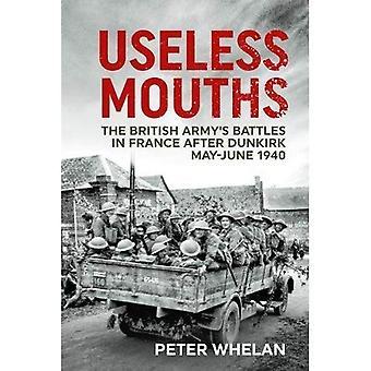 Värdelös munnar: Den brittiska arméns striderna i Frankrike efter Dunkerque maj-juni 1940