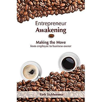 Entrepreneur Awakening: Making the Move from Employee to Business Owner