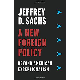 A New Foreign Policy - Beyond American Exceptionalism by A New Foreign