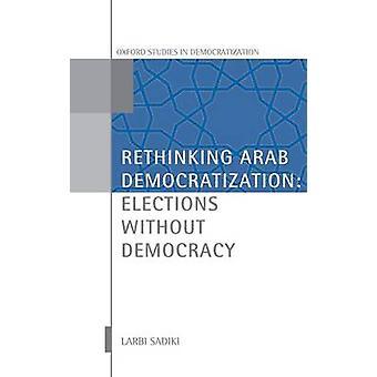Repenser la démocratisation arabe élections sans démocratie par Sadiki & Larbi