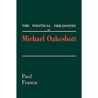 The Political Philosophy of Michael Oakeshott by Franco & Paul
