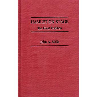 Hamlet on Stage The Great Tradition by Mills & John A.
