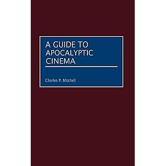 A Guide to Apocalyptic Cinema by Mitchell & Charles P.