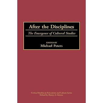 After the Disciplines The Emergence of Cultural Studies by Peters & Michael