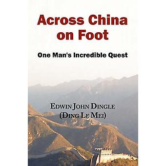 Across China on Foot  One Mans Incredible Quest by Dingle & Edwin John