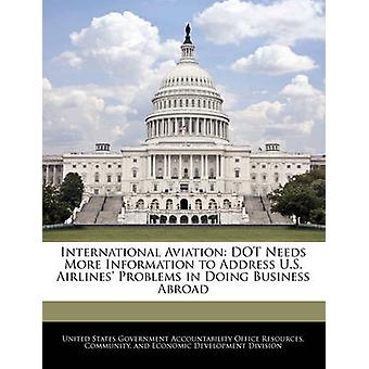 International Aviation DOT Needs More Information to Address U.S. Airlines Problems in Doing Business Abroad by United States Government Accountability