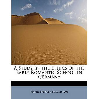 A Study in the Ethics of the Early Romantic School in Germany by Blackiston & Harry Spencer