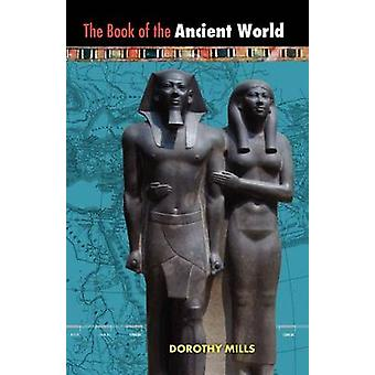 The Book of the Ancient World by Mills & Dorothy