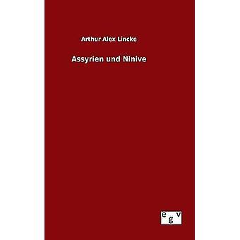 Assyrien und Ninive by Lincke & Arthur Alex