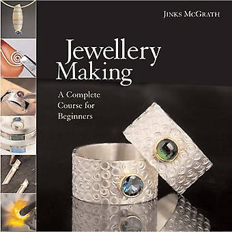 Jewellery Making - A Complete Course for Beginners by Jinks McGrath -