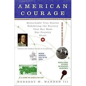 American Courage - Remarkable True Stories Exhibiting the Bravery That