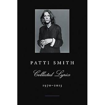 Patti Smith Collected Lyrics - 1970-2015 by Patti Smith - 97800623451
