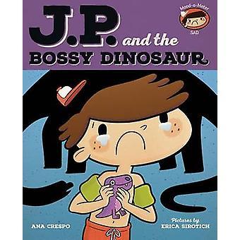 JP and the Bossy Dinosaur - Feeling Unhappy by Ana Crespo - Erica Siro
