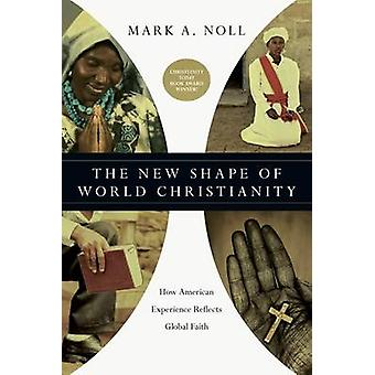 The New Shape of World Christianity - How American Experience Reflects