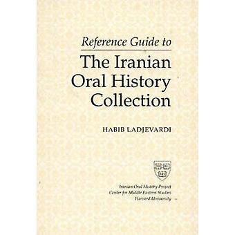 Reference Guide to the Iranian Oral History Collection by Habib Ladje