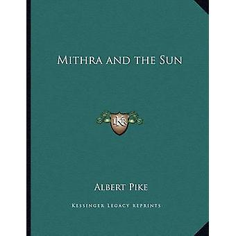 Mithra and the Sun by Albert Pike - 9781163049259 Book