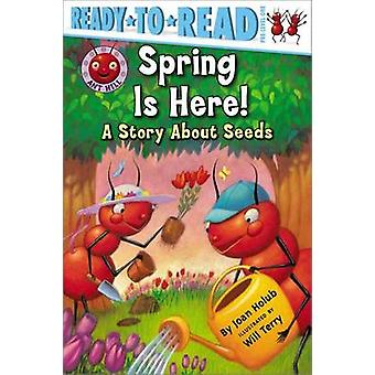 Spring Is Here! - A Story about Seeds by Joan Holub - Will Terry - 978
