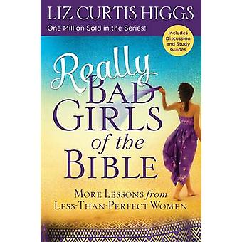Really Bad Girls of the Bible - More Lessons from Less-Than-Perfect Wo