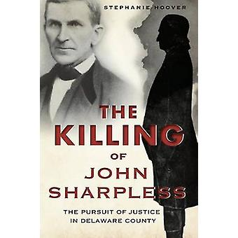 The Killing of John Sharpless - The Pursuit of Justice in Delaware Cou