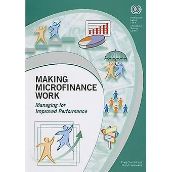 Making Microfinance Work - Managing for Improved Performance by Craig