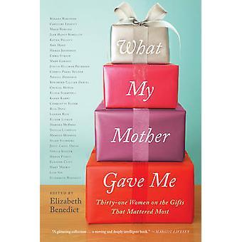 Ce que ma mère m'a donné - trente et une femmes sur les cadeaux qui importait M