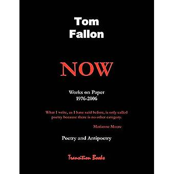 Now   Works on Paper 19762006  Poetry and Antipoetry by Fallon & Tom