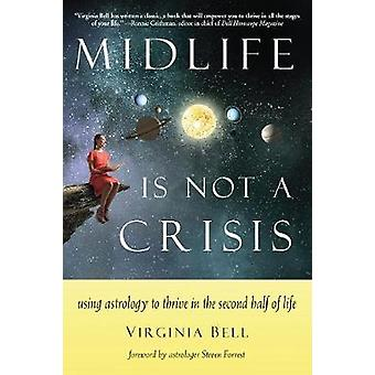 Midlife is Not a Crisis by Bell Virginia