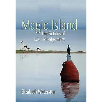 Magic Island The Fictions of L.M. Montgomery by Waterston & Elizabeth