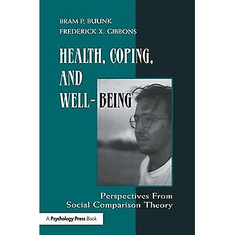 Health Coping and Wellbeing  Perspectives From Social Comparison Theory by Buunk & Bram P.
