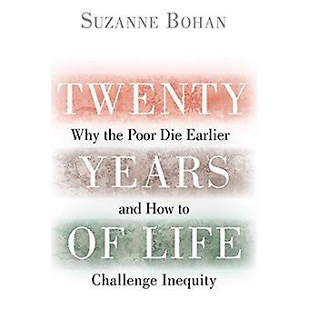 Twenty Years of Life  Why the Poor Die Earlier and How to Challenge Inequity by Suzanne Bohan