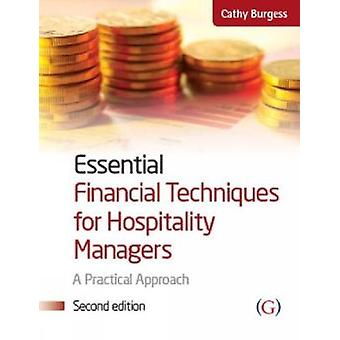 Essential Financial Techniques for Hospitality Managers by Burgess & Cathy Senior Lecturer in Accounting & Oxford School of of Hospitality Management & Oxford Brookes University
