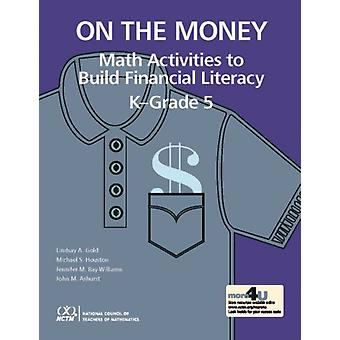 On the Money  Math Activites to Build Financial Literacy in KGrade 5 by Lindsay A Gold & Michael S Houston & Jennifer M Bay Williams & John M Ashurst