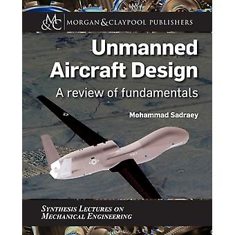Unmanned Aircraft Design A Review of Fundamentals by Sadraey & Mohammad