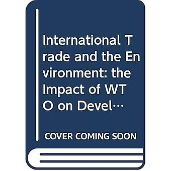 International Trade and the Environment: The impact of WTO on Developing Countries and Environmenal protection