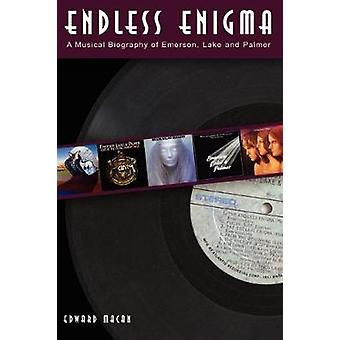 Endless Enigma A Musical Biography of Emerson Lake and Palmer by Macan & Edward